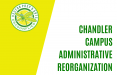 chandler campus administrative reorganization